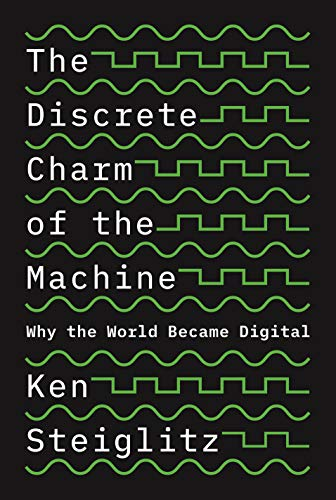The Discrete Charm of the Machine: Why the World Became Digital (English Edition)
