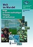 Wege zu einem nachhaltigen Umgang mit Süßwasser: Jahresgutachten 1997 (Welt im Wandel)