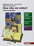 Una vita da lettori. I testi e la scrittura. Per le Scuole superiori. Con espansione online