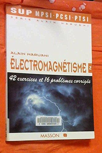 Électromagnétisme,2 PCSI-MPSI-PTSI : 42 Exercices et 16 problèmes corrigés