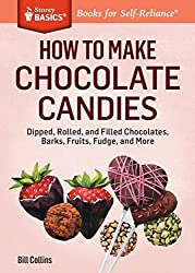 How to Make Chocolate Candies: Dipped, Rolled, and Filled Chocolates, Barks, Fruits, Fudge, and More. A Storey BASICS® Title by Bill Collins (2014-10-07)