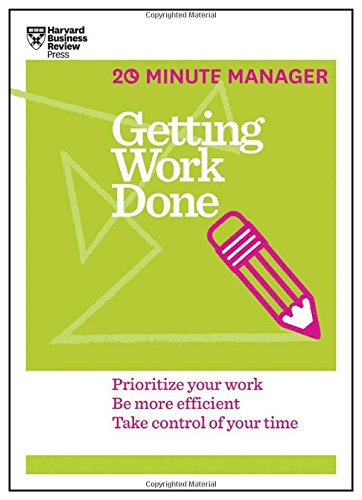 Getting Work Done: Prioritize Your Work, be More Efficient, Take Control of Your Time (20 Minute Manager)