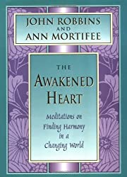The Awakened Heart: Finding Harmony in a Changing World (Inner Light Series) by John Robbins (1997-05-02)