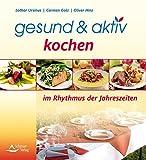 gesund & aktiv kochen: im Rhythmus der Jahreszeiten