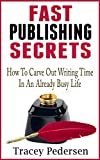 How To Carve Out Writing Time In An Already Busy Life!: Fast Publishing Secrets Book 1 (English Edition)
