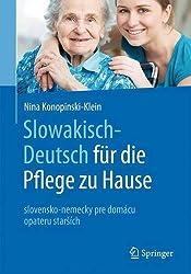 Slowakisch-Deutsch für die Pflege zu Hause: slovensky a nemecky pre domáce opatrovanie starších