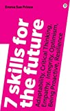 7 Skills for the Future: Adaptability, Critical Thinking, Empathy, Integrity, Optimism, Being Proactive, Resilience (English Edition)