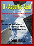 D-Aspartic Acid: What it is & How You Can Benefit From It. (English Edition)