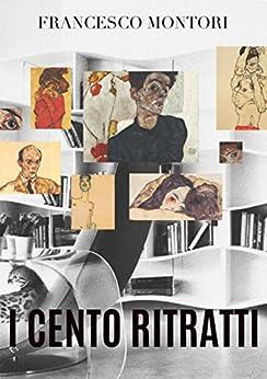 I cento ritratti di [Francesco Montori]