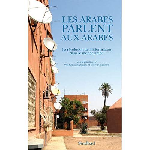 Les Arabes parlent aux Arabes : La révolution de l'information dans le monde arabe