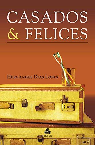 Casados & Felices por Hernandes Dias Lopes