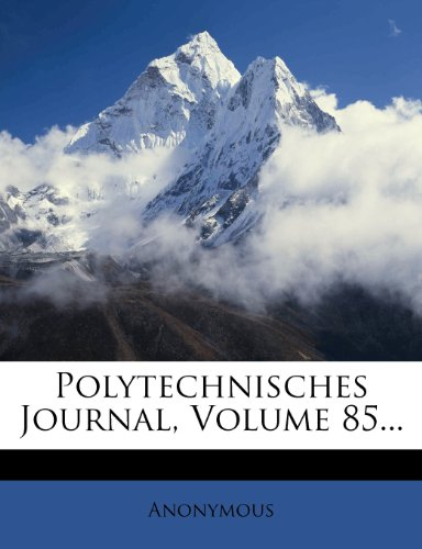 Polytechnisches Journal, Volume 85...