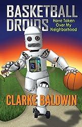 Basketball Droids Have Taken Over My Neighborhood: Volume 1 (Chance Bradley Adventures)