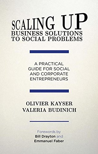 Scaling up Business Solutions to Social Problems: A Practical Guide for Social and Corporate Entrepreneurs