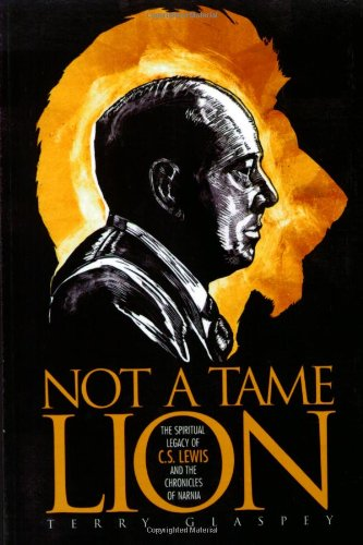 Not a Tame Lion: The Spiritual Legacy of C. S. Lewis and the Chronicles of Narnia