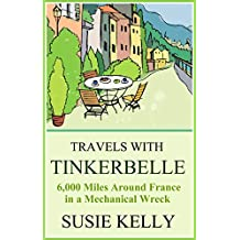Travels With Tinkerbelle: 6,000 Miles Around France in a Mechancial Wreck