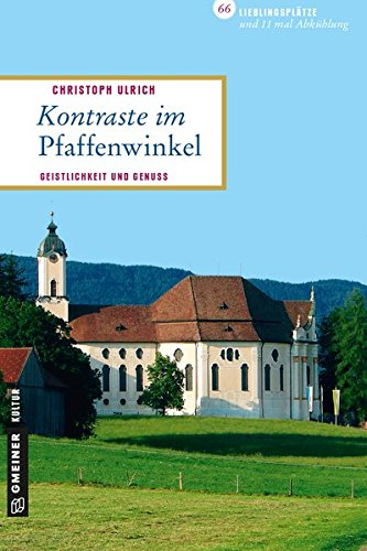 Kontraste im Pfaffenwinkel: Geistlichkeit und Genuss (Lieblingsplätze im GMEINER-Verlag)