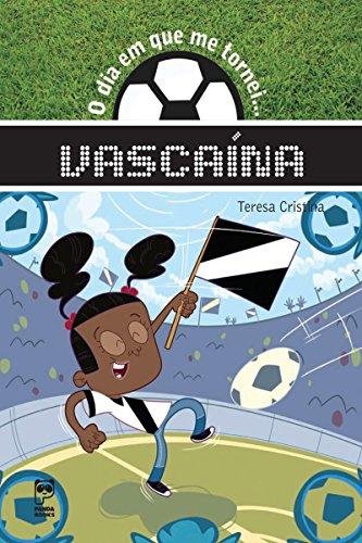 O dia em que me tornei... Vascaína (Portuguese Edition)