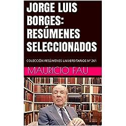 JORGE LUIS BORGES: RESÚMENES SELECCIONADOS: COLECCIÓN RESÚMENES UNIVERSITARIOS Nº 261