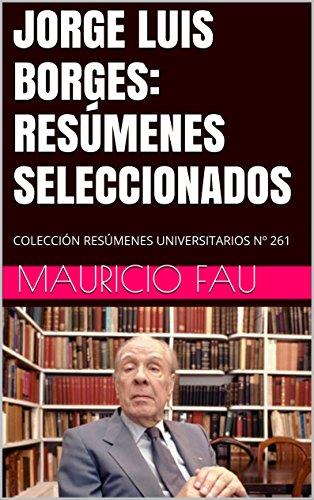 JORGE LUIS BORGES: RESÚMENES SELECCIONADOS: COLECCIÓN RESÚMENES UNIVERSITARIOS Nº 261 (Spanish Edition)