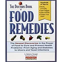 The Doctors Book of Food Remedies: The Newest Discoveries in the Power of Food to Treat and Prevent Health Problems-From Aging and Diabetes to Ulcers by Selene Yeager (1997-05-31)