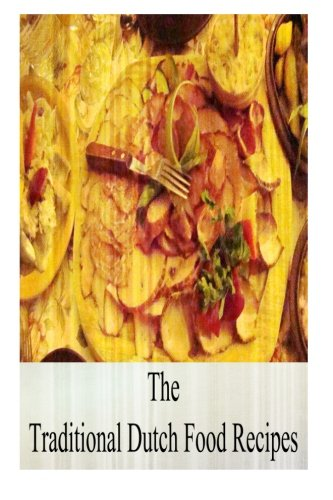 The Traditional Dutch Food Recipes por Zhingoora Books
