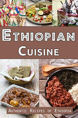Ethiopian Cuisine: Authentic Recipes of Ethiopia (English Edition)