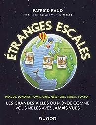 Etranges escales: Les grandes villes du monde comme vous ne les avez jamais vues: Les grandes villes du monde comme vous ne les avez jamais vues par Patrick Baud