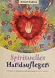 Spirituelles Handauflegen: Leitfaden zur Entwicklung und Anwendung spiritueller Heilkraft