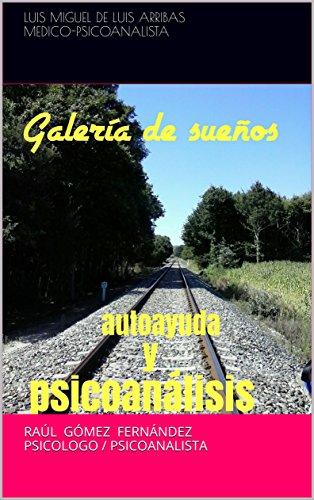 GALERIA de sueños, AUTOAYUDA y PSICOANALISIS por Luis Miguel De Luis Arribas MEDICO-PSICOANALISTA