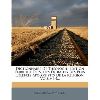 Dictionnaire de Theologie: Edition Enrichie de Notes Extraites Des Plus Celebres Apologistes de La Religion, Volume 4...