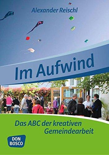 Im Aufwind: Das ABC der kreativen Gemeindearbeit