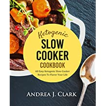 Keto Slow Cooker: 60 Easy Ketogenic Slow-Cooker Recipes To Flavor Your Life (English Edition)