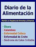 Diario de la Alimentacion: Manten un Registro de Alimentos y Sintomas. Identificar los problemas relacionados con ella como el Sindrome del Colon ... la Enfermedad de Crohn y muchas otras.