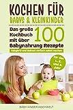 Kochen für Babys & Kleinkinder: Das große Kochbuch mit über 100 Babynahrung Rezepte für das 1.,...