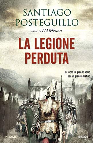 La legione perduta (La saga di Traiano Vol. 4) di Santiago Posteguillo