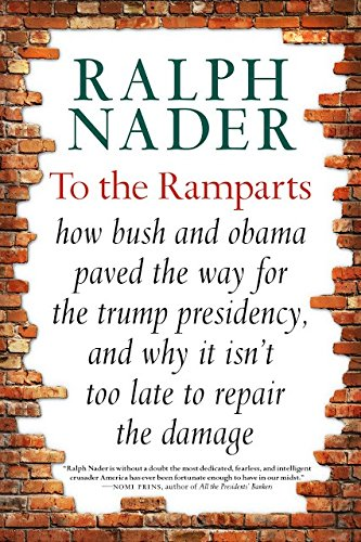 To the Ramparts: How Bush and Obama Paved the Way for the Trump Presidency, and Why It Isn't Too Late to Repair the Damage