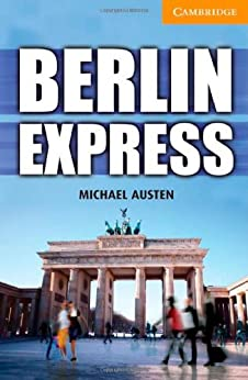 Berlin Express Level 4 Intermediate (Cambridge English Readers) von [Austen, Michael]