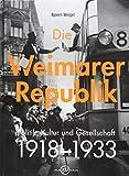 Die Weimarer Republik: Politik, Kultur und Gesellschaft - Bjoern Weigel