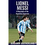 Lionel Messi: A Biography of the Argentine Superstar (English Edition)