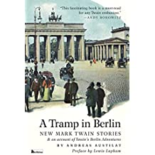A Tramp in Berlin: New Mark Twain Stories & an Account of His Adventures in the German Capital During the Belle Epoque of 1891-1892 (Colo