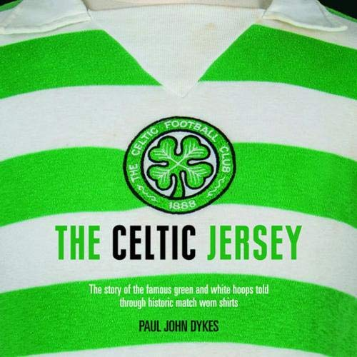 ac6ebf38971 The Celtic Jersey: The Story of the Famous Green and White Hoops Told  Through Historic
