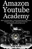 AMAZON YOUTUBE ACADEMY: Make a Consistent $500 - $1,000 Per Month Reviewing Amazon Products on Youtube … By Doing the Work Once and Reaping the Rewards Afterwards (English Edition)