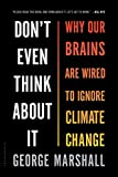 Dont Even Think About It: Why Our Brains Are Wired to Ignore Climate Change