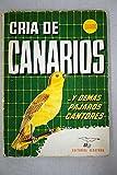 CRIA DEL CANARIO Y DEMÁS PÁJAROS CANTORES Y DE ADORNO.