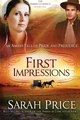 First Impressions: An Amish Tale of Pride and Prejudice (The Amish Classics) by Sarah Price (2014-05-06)