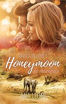 Africa in Love: Honeymoon mit Hindernissen von [Leoni, Mia]