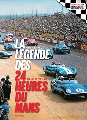 La Légende des 24 heures du Mans - édition 2018 par Gérard de Cortanze