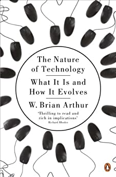 The Nature of Technology: What It Is and How It Evolves by [Arthur, W. Brian]