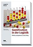 Gamification in der Logistik: Effektiv und spielend zu mehr Erfolg - Michael Henke